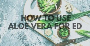 how to use aloe vera for erectile dysfunction